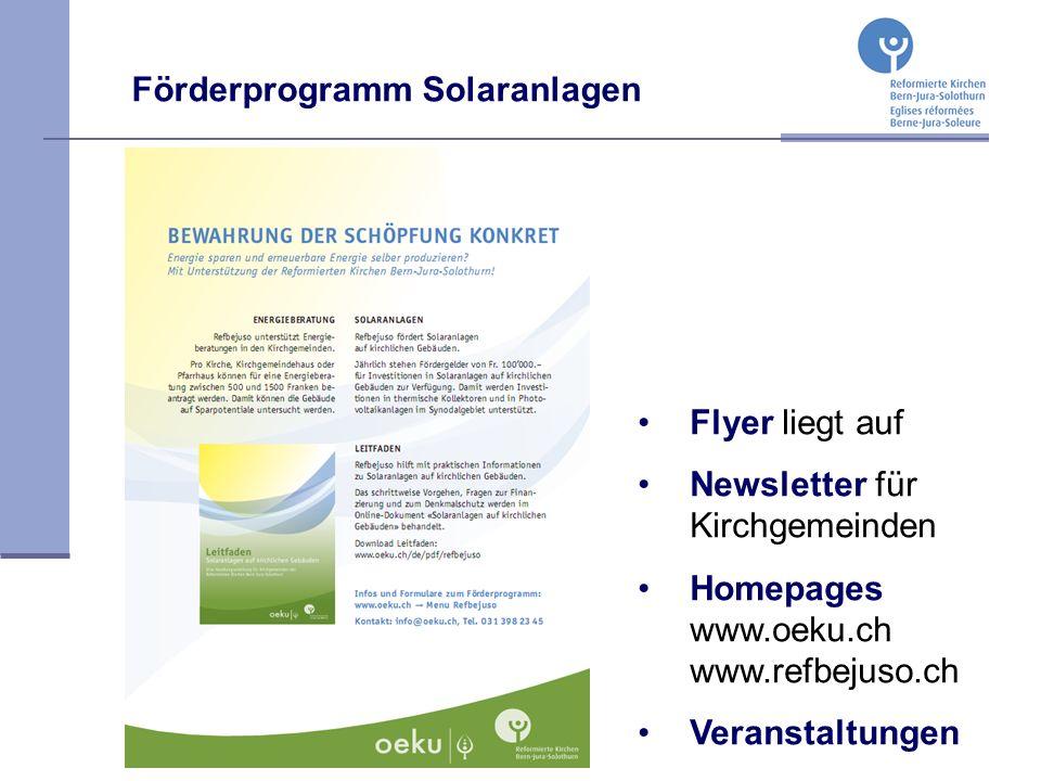 Förderprogramm Solaranlagen Flyer liegt auf Newsletter für Kirchgemeinden Homepages www.oeku.ch www.refbejuso.ch Veranstaltungen
