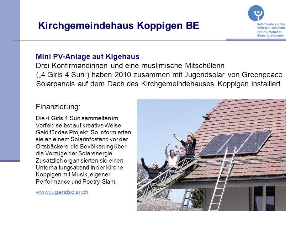 Kirchgemeindehaus Koppigen BE Mini PV-Anlage auf Kigehaus Drei Konfirmandinnen und eine muslimische Mitschülerin (4 Girls 4 Sun) haben 2010 zusammen mit Jugendsolar von Greenpeace Solarpanels auf dem Dach des Kirchgemeindehauses Koppigen installiert.