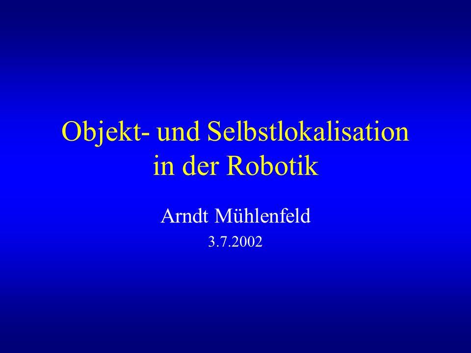 Objekt- und Selbstlokalisation in der Robotik Arndt Mühlenfeld 3.7.2002