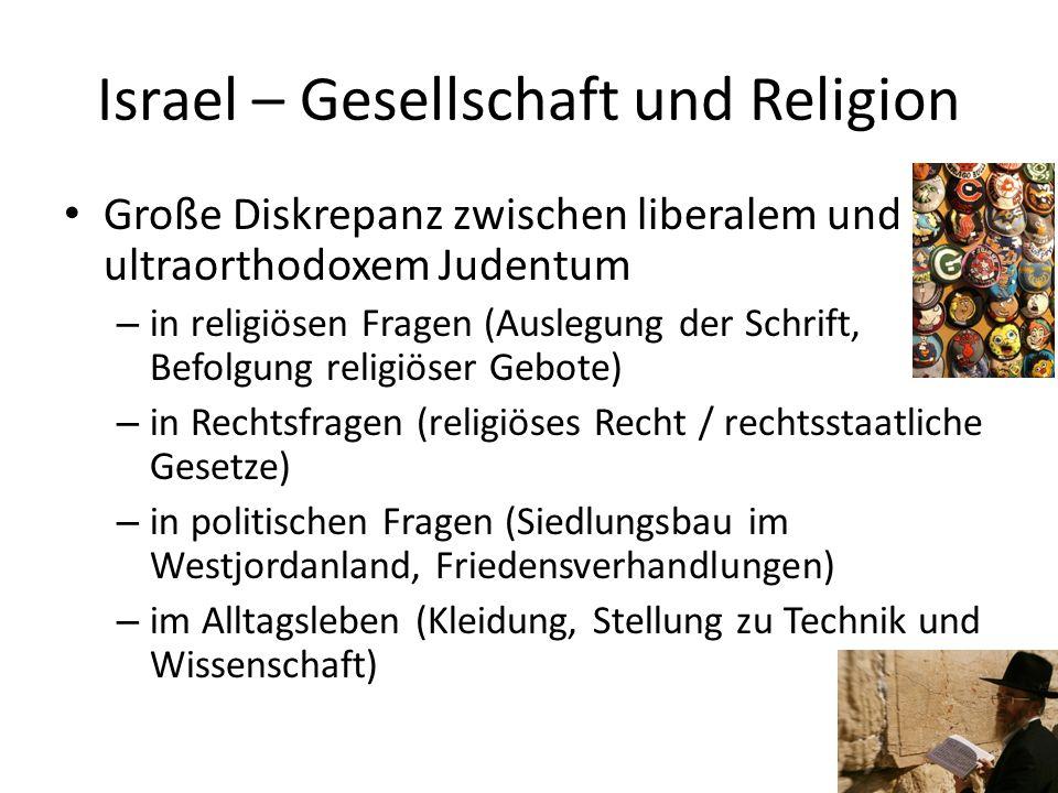 Israel – Gesellschaft und Religion Große Diskrepanz zwischen liberalem und ultraorthodoxem Judentum – in religiösen Fragen (Auslegung der Schrift, Bef