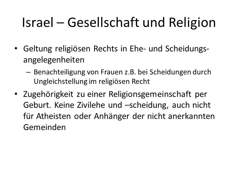 Israel – Gesellschaft und Religion Geltung religiösen Rechts in Ehe- und Scheidungs- angelegenheiten – Benachteiligung von Frauen z.B. bei Scheidungen