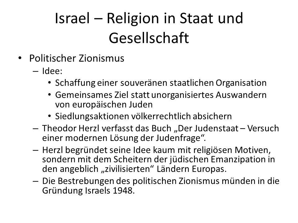 Israel – Religion in Staat und Gesellschaft Politischer Zionismus – Idee: Schaffung einer souveränen staatlichen Organisation Gemeinsames Ziel statt u