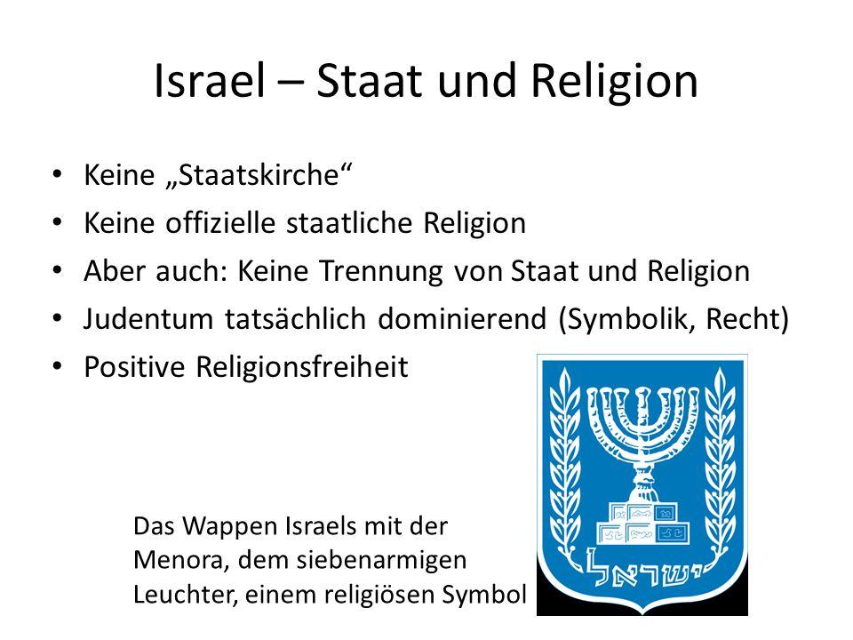 Israel – Staat und Religion Keine Staatskirche Keine offizielle staatliche Religion Aber auch: Keine Trennung von Staat und Religion Judentum tatsächl
