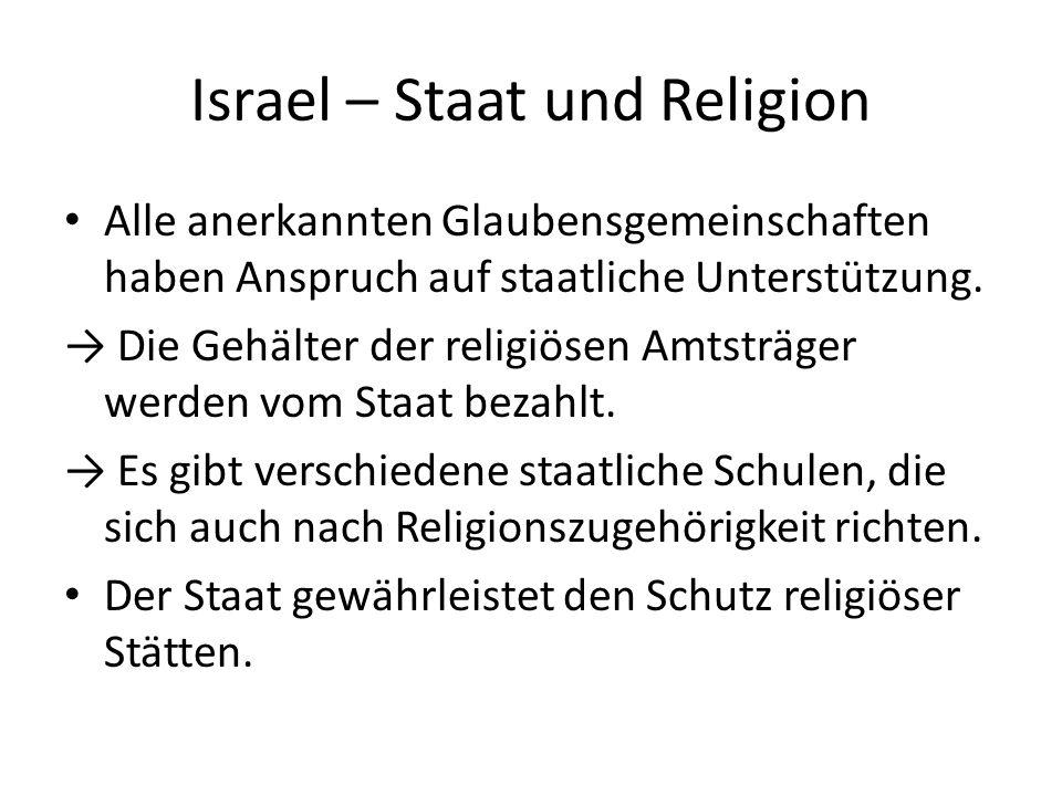 Israel – Staat und Religion Alle anerkannten Glaubensgemeinschaften haben Anspruch auf staatliche Unterstützung. Die Gehälter der religiösen Amtsträge
