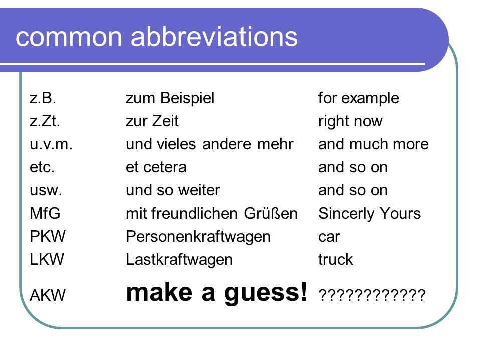 common abbreviations z.B.zum Beispielfor example z.Zt.zur Zeitright now u.v.m.und vieles andere mehrand much more etc.et ceteraand so on usw.und so we