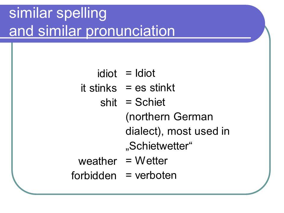 more similar spelling and similar pronunciation guest bed apple cat water world worm = Gast = Bett = Apfel = Katze = Wasser = Welt = Wurm