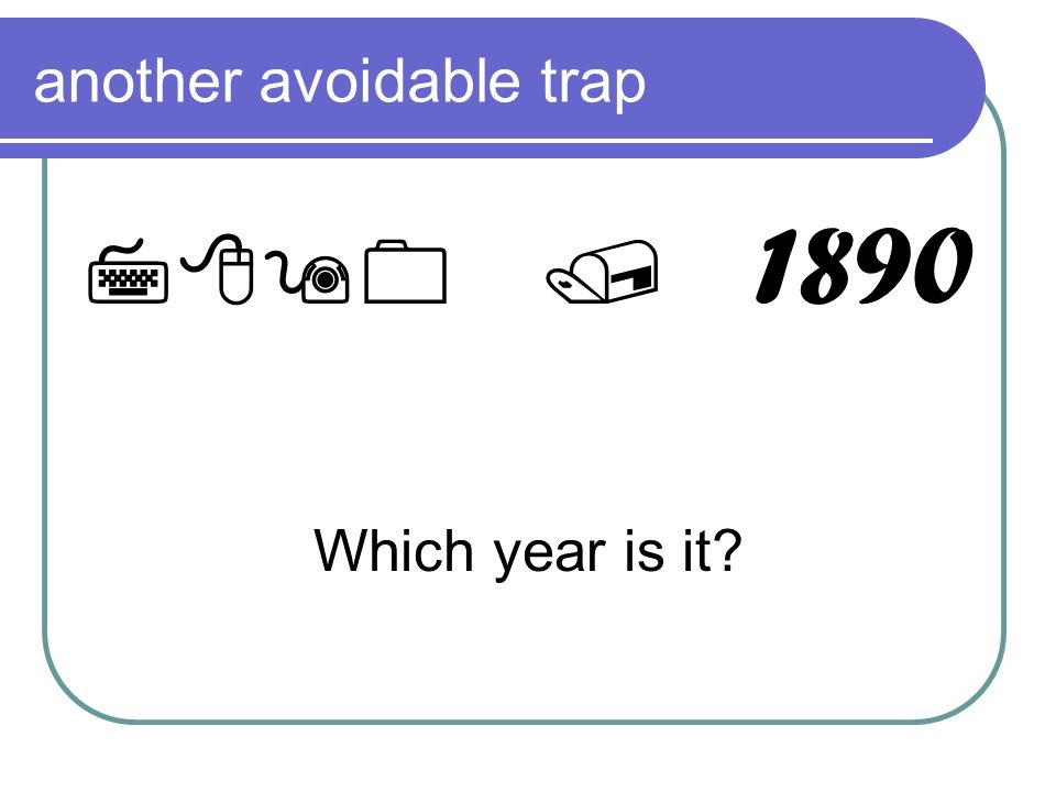 another avoidable trap 7890 / 1890 Which year is it?