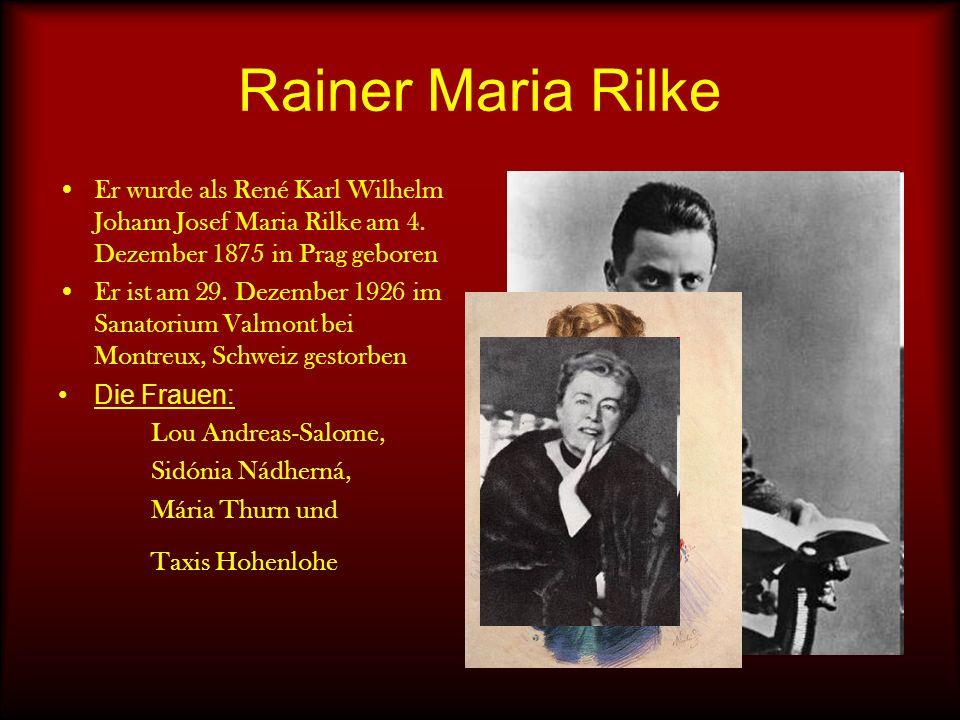 Rainer Maria Rilke Er wurde als René Karl Wilhelm Johann Josef Maria Rilke am 4. Dezember 1875 in Prag geboren Er ist am 29. Dezember 1926 im Sanatori