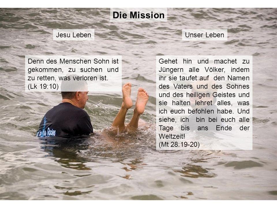 Jesu LebenUnser Leben Denn des Menschen Sohn ist gekommen, zu suchen und zu retten, was verloren ist. (Lk 19:10) Gehet hin und machet zu Jüngern alle