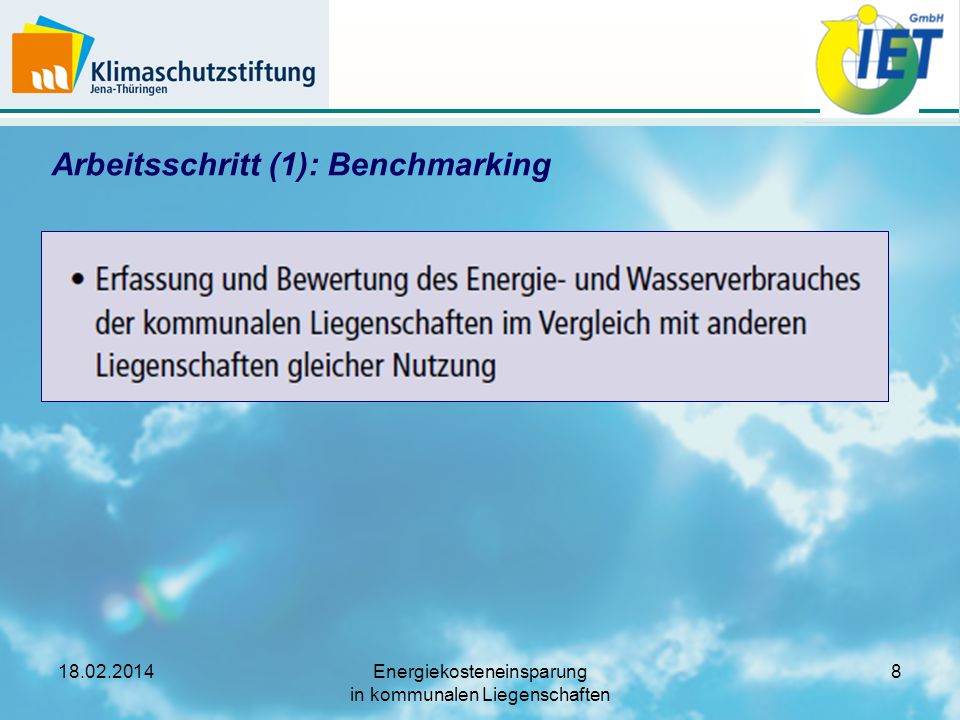 18.02.2014Energiekosteneinsparung in kommunalen Liegenschaften 9 Arbeitsschritt (1): Benchmarking Kostenbilanz