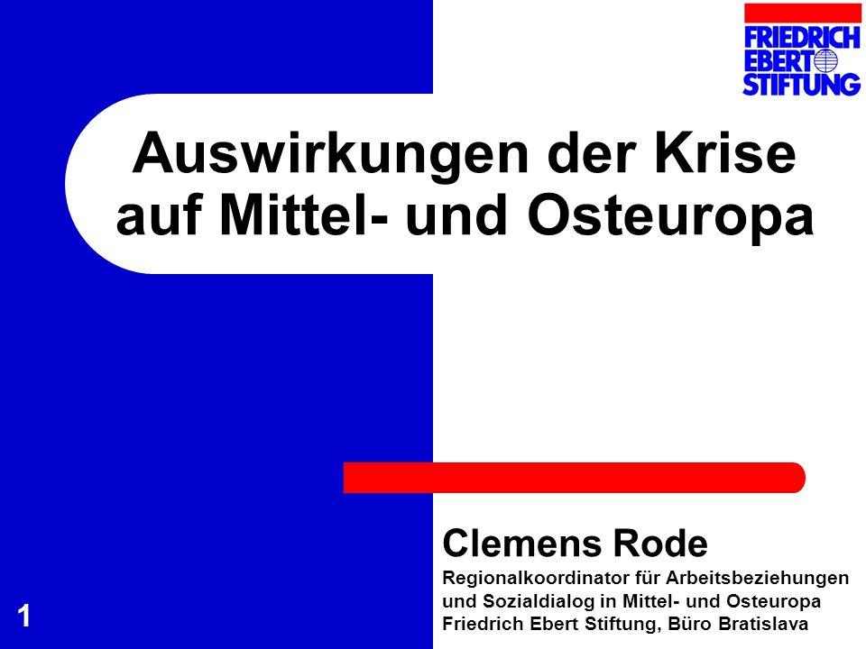 1 Auswirkungen der Krise auf Mittel- und Osteuropa Clemens Rode Regionalkoordinator für Arbeitsbeziehungen und Sozialdialog in Mittel- und Osteuropa F