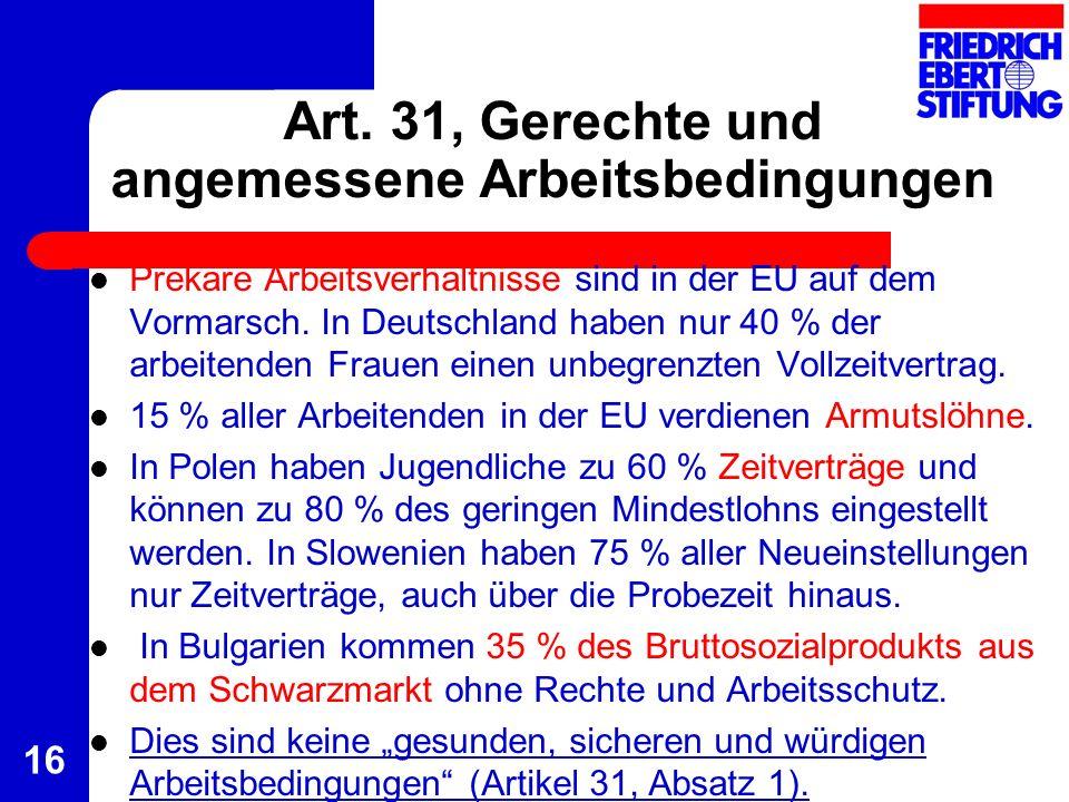 16 Art. 31, Gerechte und angemessene Arbeitsbedingungen Prekäre Arbeitsverhältnisse sind in der EU auf dem Vormarsch. In Deutschland haben nur 40 % de