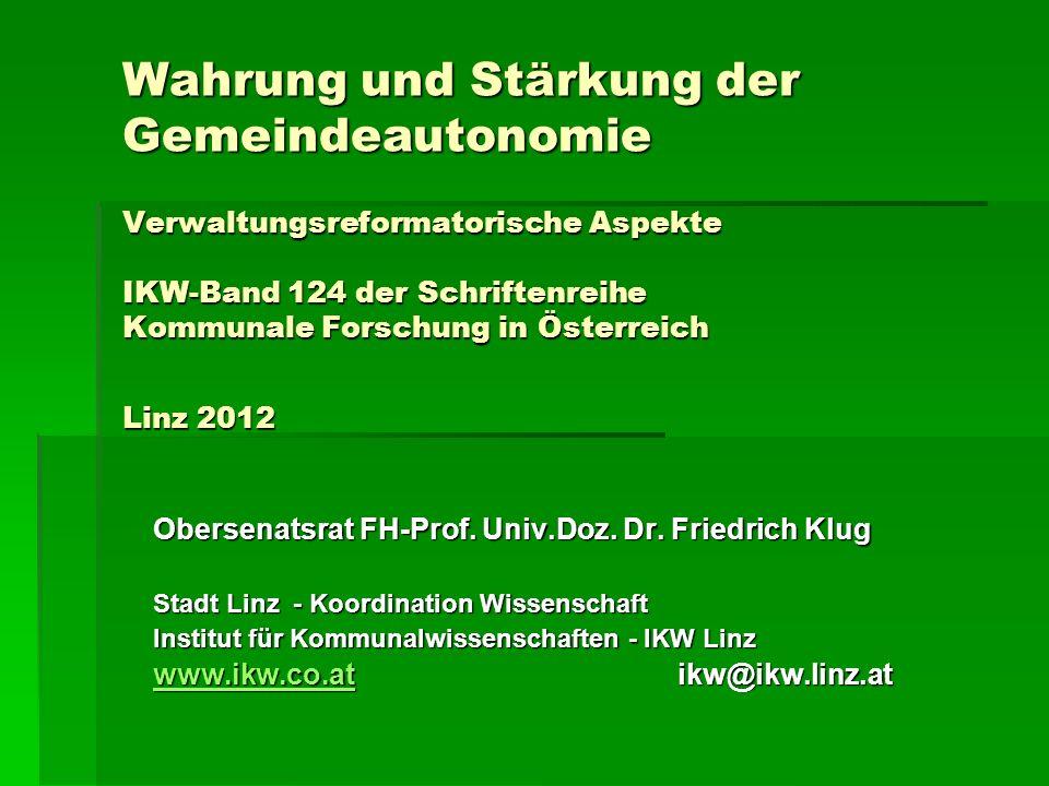 Wahrung und Stärkung der Gemeindeautonomie Verwaltungsreformatorische Aspekte IKW-Band 124 der Schriftenreihe Kommunale Forschung in Österreich Linz 2012 Obersenatsrat FH-Prof.
