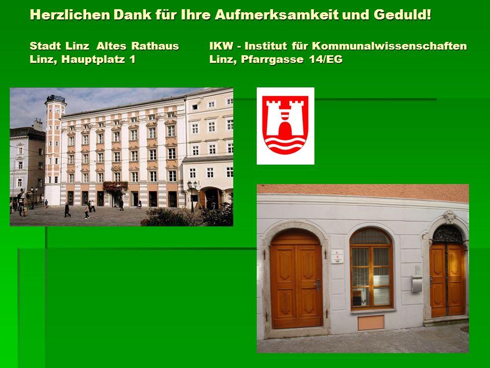 Herzlichen Dank für Ihre Aufmerksamkeit und Geduld! Stadt Linz Altes Rathaus IKW - Institut für Kommunalwissenschaften Linz, Hauptplatz 1 Linz, Pfarrg