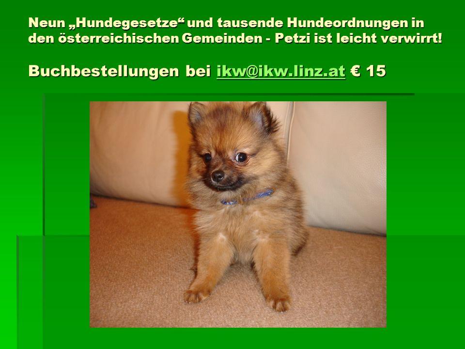 Neun Hundegesetze und tausende Hundeordnungen in den österreichischen Gemeinden - Petzi ist leicht verwirrt! Buchbestellungen bei ikw@ikw.linz.at 15 i