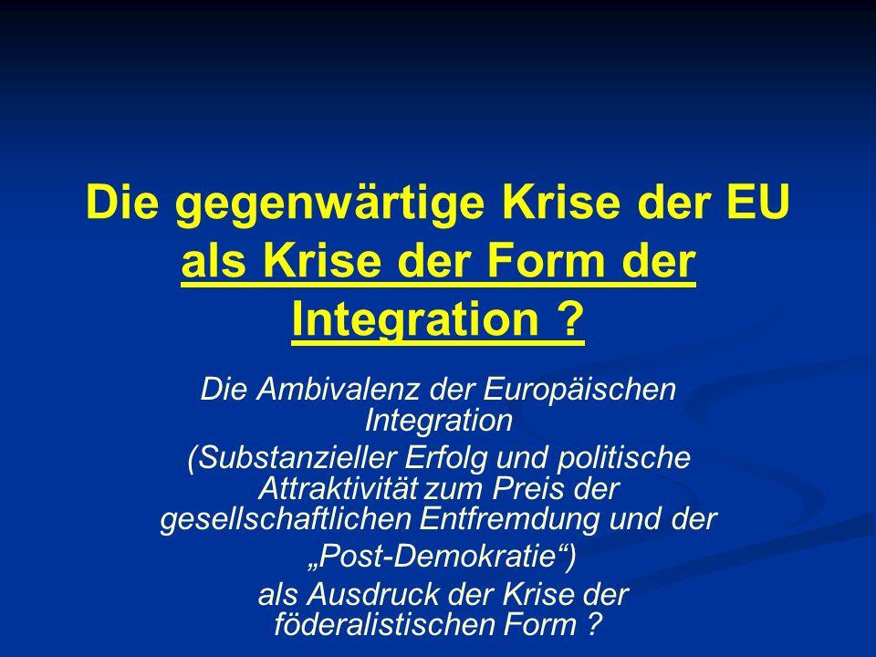 Die gegenwärtige Krise der EU als Krise der Form der Integration ? Die Ambivalenz der Europäischen Integration (Substanzieller Erfolg und politische A