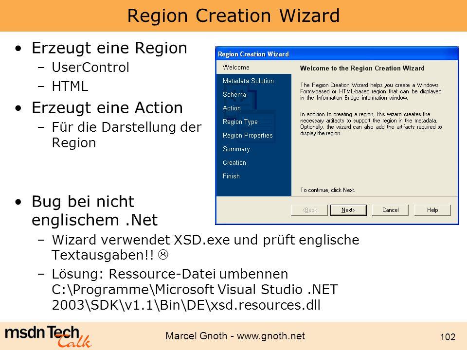 Marcel Gnoth - www.gnoth.net 102 Region Creation Wizard Erzeugt eine Region –UserControl –HTML Erzeugt eine Action –Für die Darstellung der Region Bug