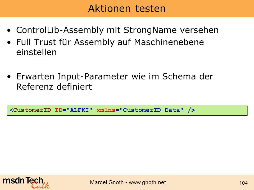 Marcel Gnoth - www.gnoth.net 104 Aktionen testen ControlLib-Assembly mit StrongName versehen Full Trust für Assembly auf Maschinenebene einstellen Erw