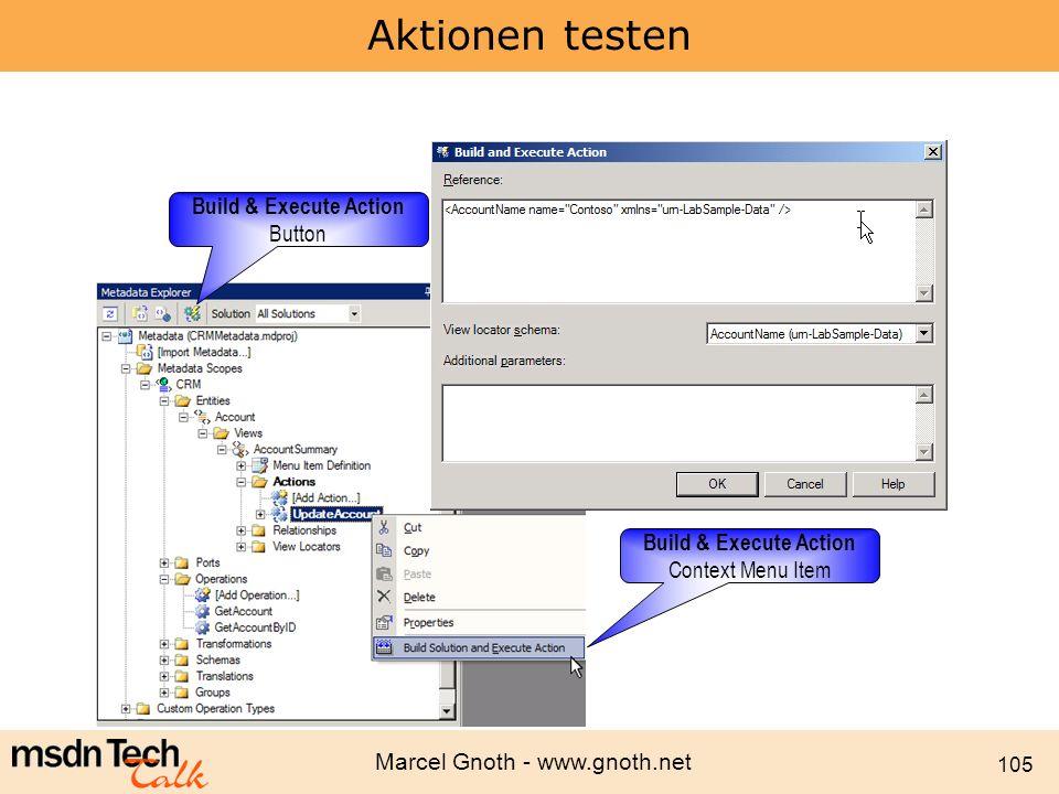 Marcel Gnoth - www.gnoth.net 105 Aktionen testen Build & Execute Action Button Build & Execute Action Context Menu Item