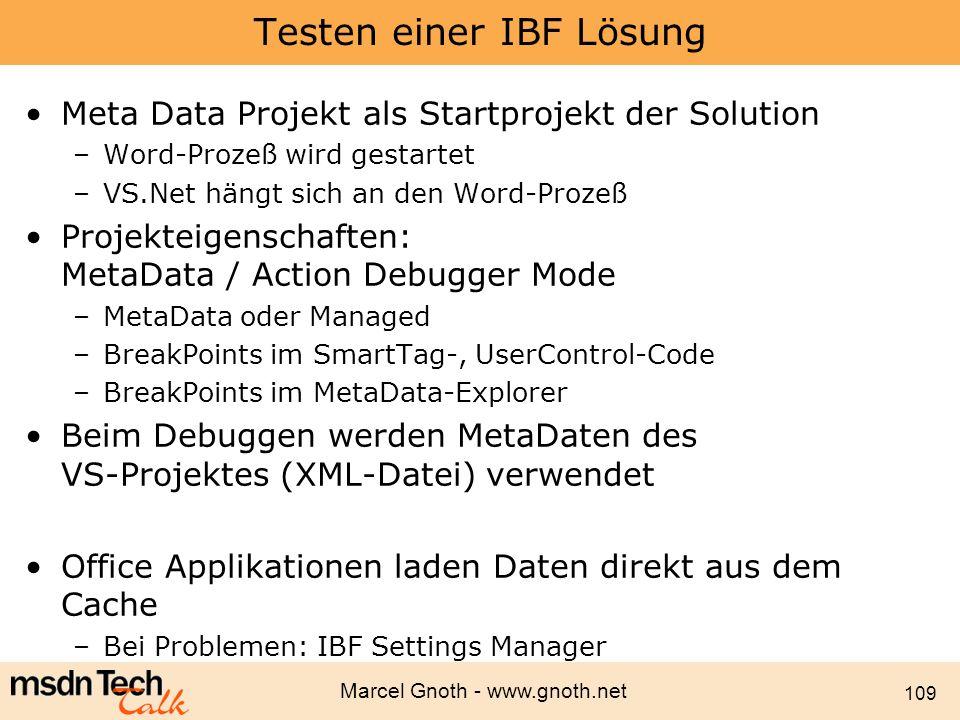Marcel Gnoth - www.gnoth.net 109 Testen einer IBF Lösung Meta Data Projekt als Startprojekt der Solution –Word-Prozeß wird gestartet –VS.Net hängt sic