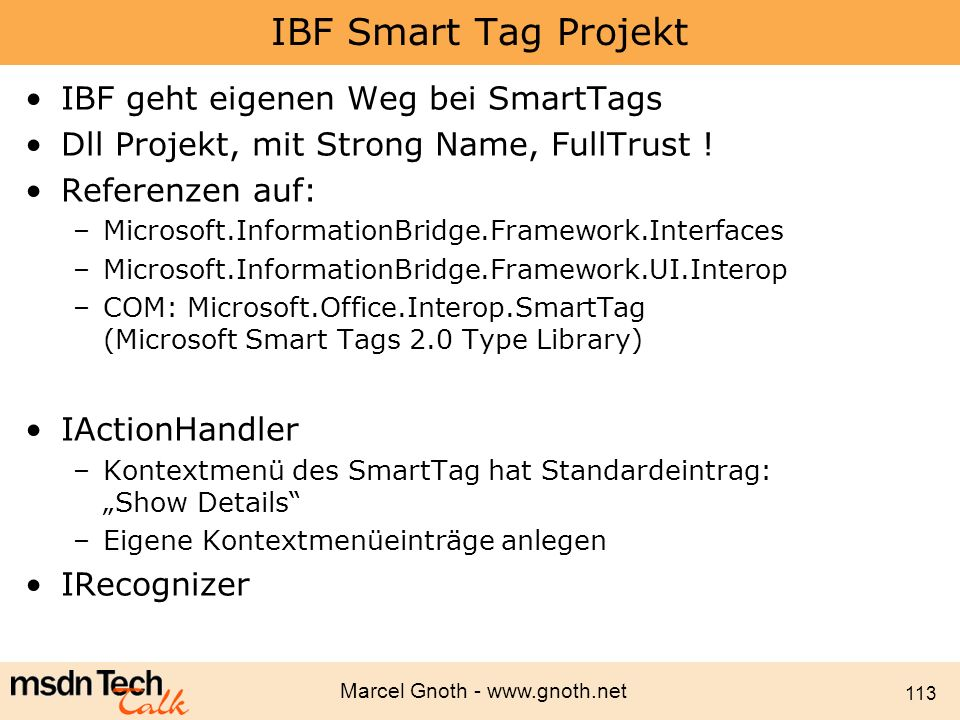 Marcel Gnoth - www.gnoth.net 113 IBF Smart Tag Projekt IBF geht eigenen Weg bei SmartTags Dll Projekt, mit Strong Name, FullTrust ! Referenzen auf: –M