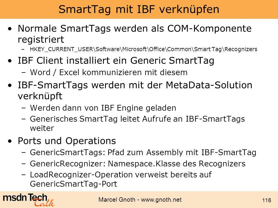 Marcel Gnoth - www.gnoth.net 116 SmartTag mit IBF verknüpfen Normale SmartTags werden als COM-Komponente registriert –HKEY_CURRENT_USER\Software\Micro