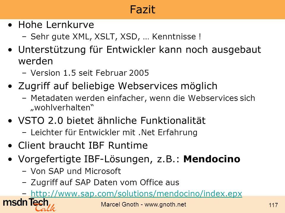 Marcel Gnoth - www.gnoth.net 117 Fazit Hohe Lernkurve –Sehr gute XML, XSLT, XSD, … Kenntnisse ! Unterstützung für Entwickler kann noch ausgebaut werde