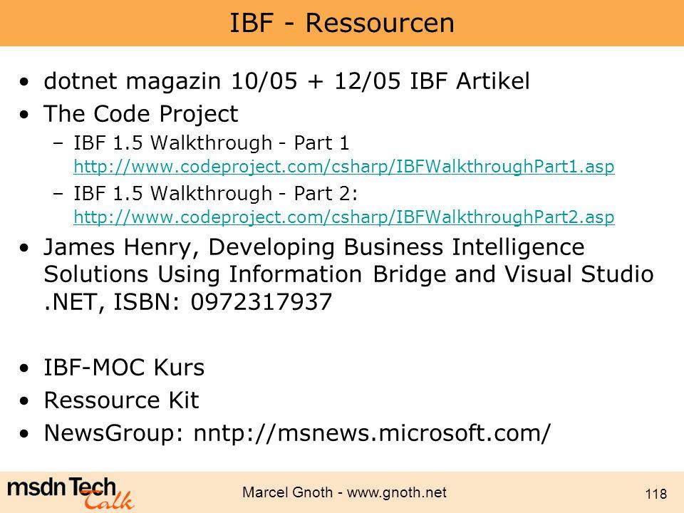 Marcel Gnoth - www.gnoth.net 118 IBF - Ressourcen dotnet magazin 10/05 + 12/05 IBF Artikel The Code Project –IBF 1.5 Walkthrough - Part 1 http://www.c