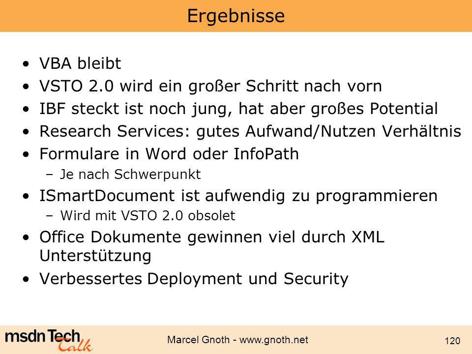 Marcel Gnoth - www.gnoth.net 120 Ergebnisse VBA bleibt VSTO 2.0 wird ein großer Schritt nach vorn IBF steckt ist noch jung, hat aber großes Potential