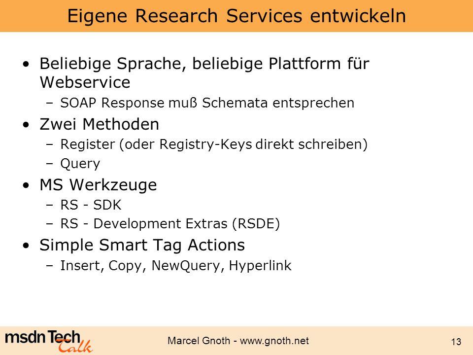 Marcel Gnoth - www.gnoth.net 13 Eigene Research Services entwickeln Beliebige Sprache, beliebige Plattform für Webservice –SOAP Response muß Schemata