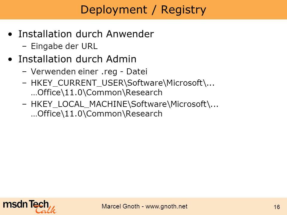 Marcel Gnoth - www.gnoth.net 16 Deployment / Registry Installation durch Anwender –Eingabe der URL Installation durch Admin –Verwenden einer.reg - Dat