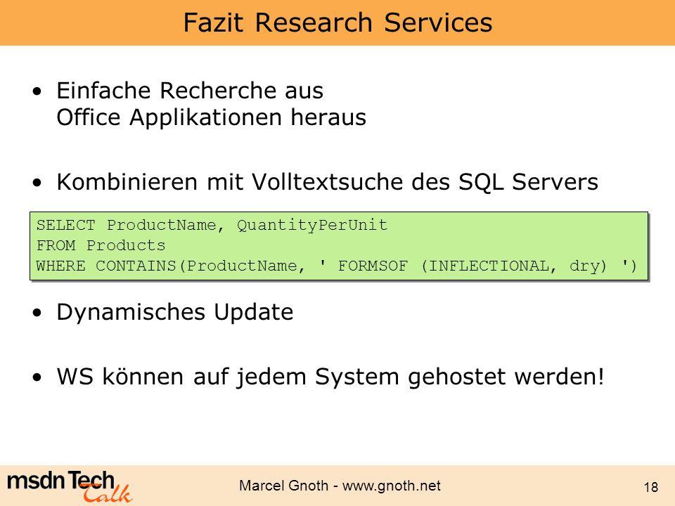 Marcel Gnoth - www.gnoth.net 18 Fazit Research Services Einfache Recherche aus Office Applikationen heraus Kombinieren mit Volltextsuche des SQL Serve