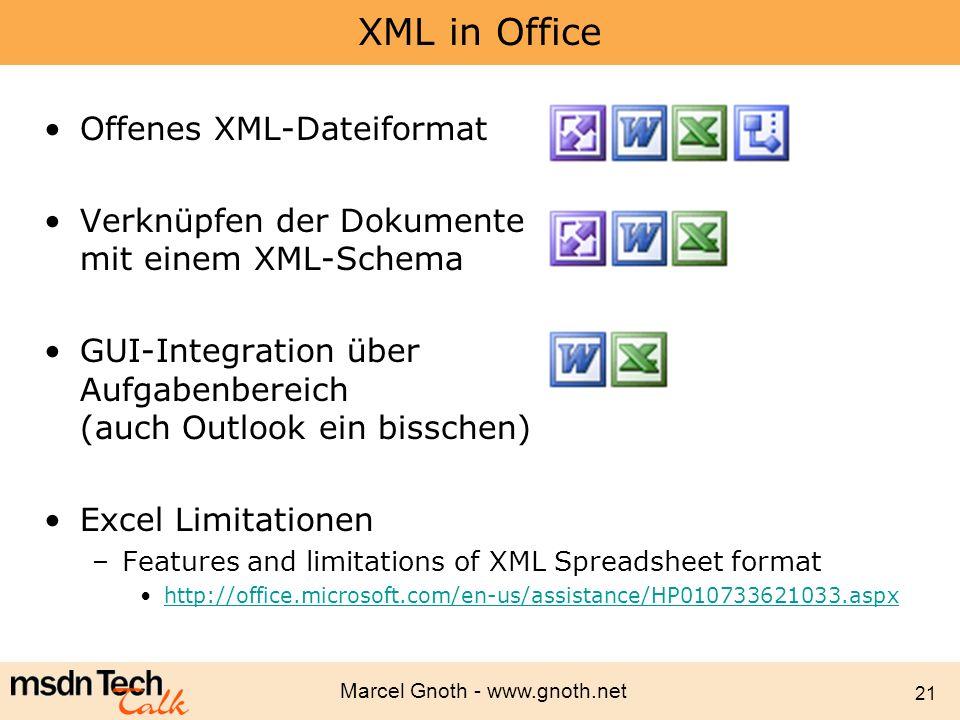 Marcel Gnoth - www.gnoth.net 21 XML in Office Offenes XML-Dateiformat Verknüpfen der Dokumente mit einem XML-Schema GUI-Integration über Aufgabenberei