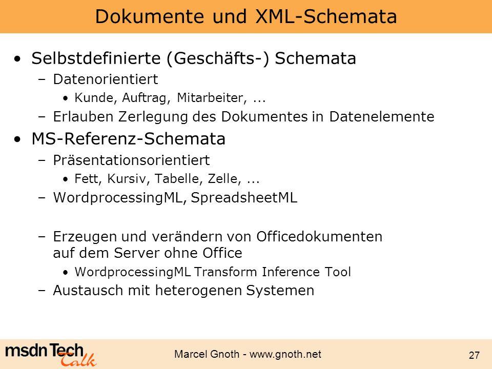 Marcel Gnoth - www.gnoth.net 27 Dokumente und XML-Schemata Selbstdefinierte (Geschäfts-) Schemata –Datenorientiert Kunde, Auftrag, Mitarbeiter,... –Er