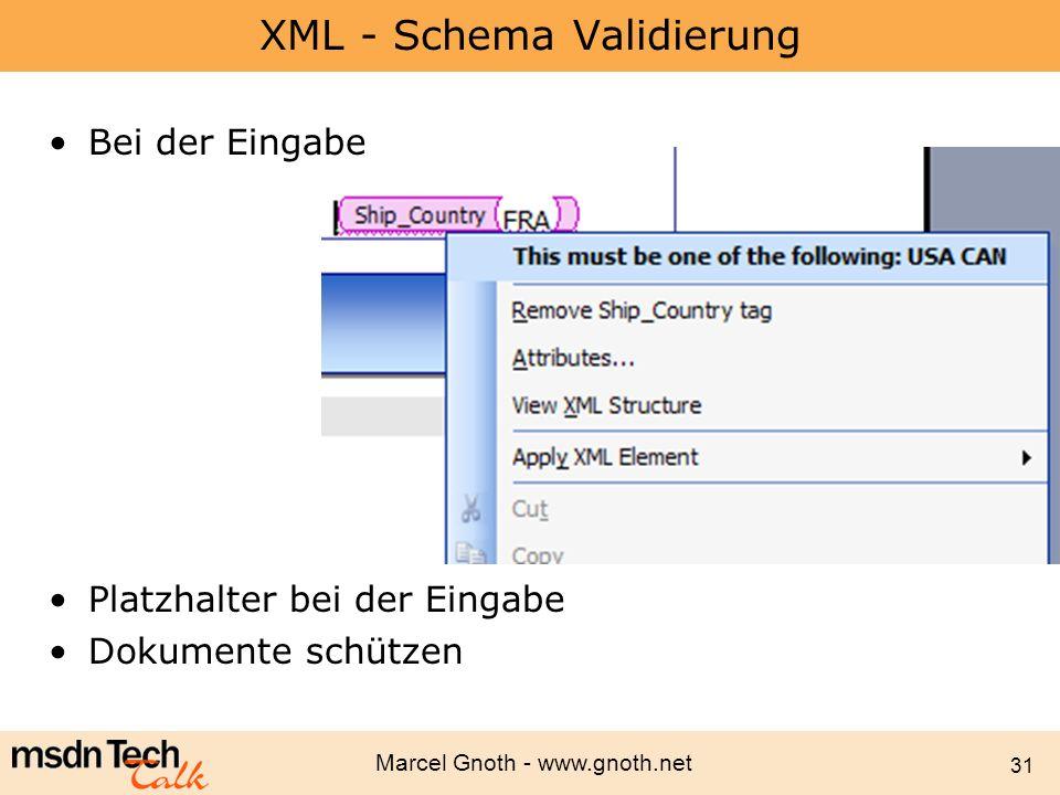 Marcel Gnoth - www.gnoth.net 31 XML - Schema Validierung Bei der Eingabe Platzhalter bei der Eingabe Dokumente schützen