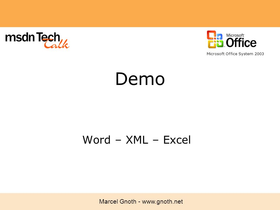 Marcel Gnoth - www.gnoth.net Demo Word – XML – Excel Microsoft Office System 2003