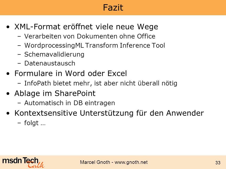 Marcel Gnoth - www.gnoth.net 33 Fazit XML-Format eröffnet viele neue Wege –Verarbeiten von Dokumenten ohne Office –WordprocessingML Transform Inferenc