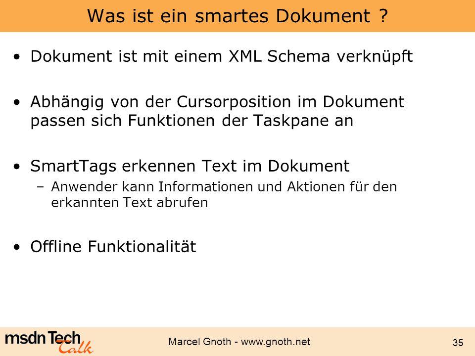 Marcel Gnoth - www.gnoth.net 35 Was ist ein smartes Dokument ? Dokument ist mit einem XML Schema verknüpft Abhängig von der Cursorposition im Dokument