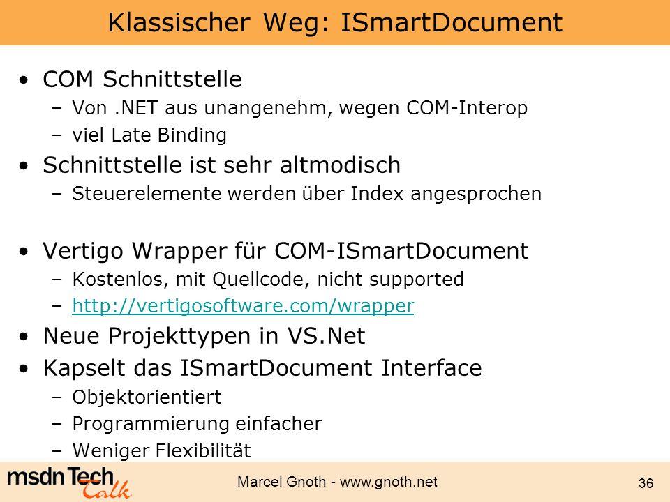 Marcel Gnoth - www.gnoth.net 36 Klassischer Weg: ISmartDocument COM Schnittstelle –Von.NET aus unangenehm, wegen COM-Interop –viel Late Binding Schnit
