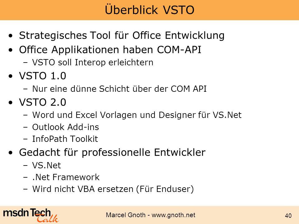Marcel Gnoth - www.gnoth.net 40 Überblick VSTO Strategisches Tool für Office Entwicklung Office Applikationen haben COM-API –VSTO soll Interop erleich