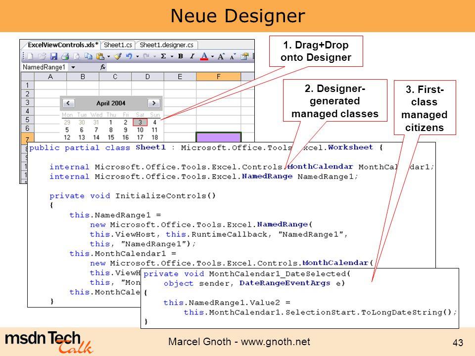 Marcel Gnoth - www.gnoth.net 43 Neue Designer 1. Drag+Drop onto Designer 2. Designer- generated managed classes 3. First- class managed citizens