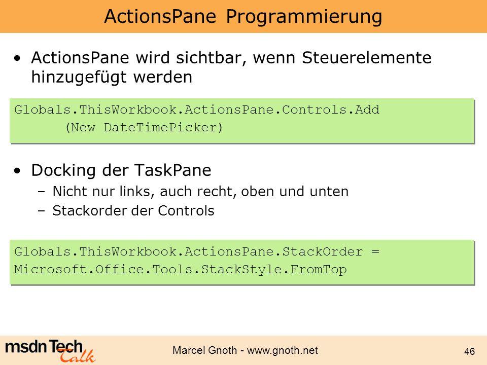 Marcel Gnoth - www.gnoth.net 46 ActionsPane Programmierung ActionsPane wird sichtbar, wenn Steuerelemente hinzugefügt werden Docking der TaskPane –Nic