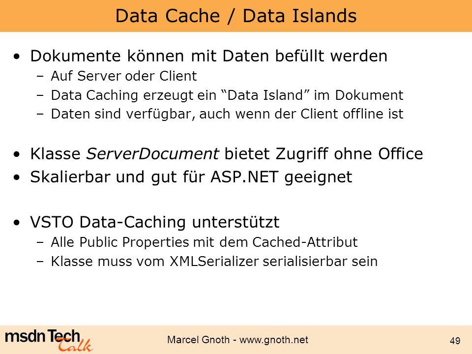 Marcel Gnoth - www.gnoth.net 49 Data Cache / Data Islands Dokumente können mit Daten befüllt werden –Auf Server oder Client –Data Caching erzeugt ein