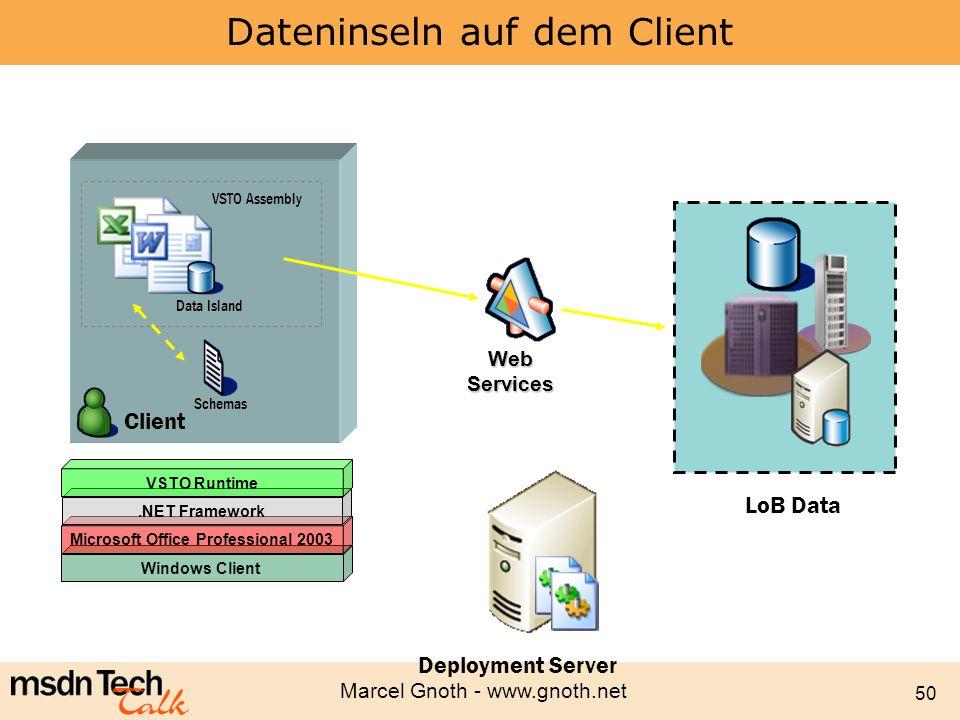Marcel Gnoth - www.gnoth.net 50 Dateninseln auf dem Client Windows Client Microsoft Office Professional 2003.NET Framework Schemas Data Island VSTO Ru