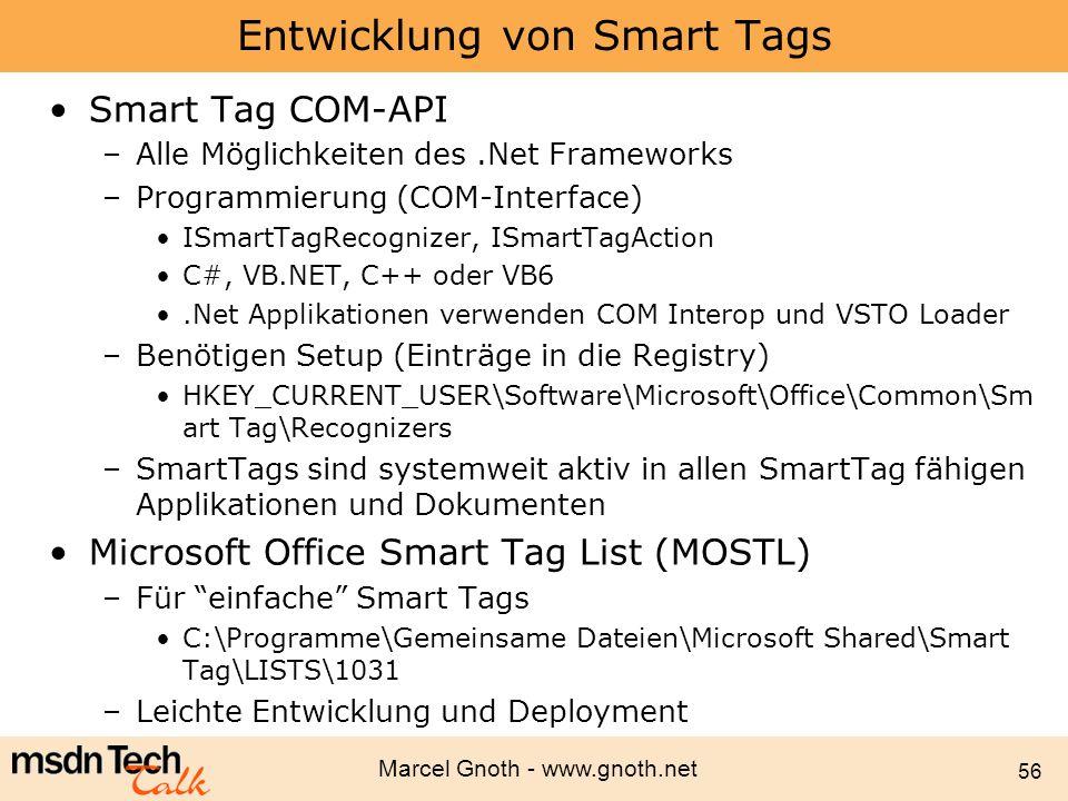 Marcel Gnoth - www.gnoth.net 56 Entwicklung von Smart Tags Smart Tag COM-API –Alle Möglichkeiten des.Net Frameworks –Programmierung (COM-Interface) IS