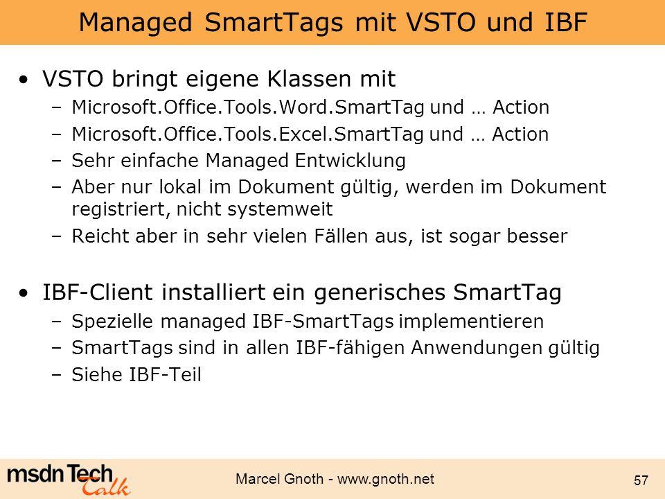 Marcel Gnoth - www.gnoth.net 57 Managed SmartTags mit VSTO und IBF VSTO bringt eigene Klassen mit –Microsoft.Office.Tools.Word.SmartTag und … Action –