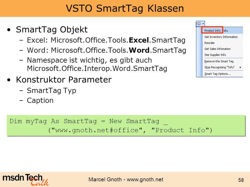 Marcel Gnoth - www.gnoth.net 58 VSTO SmartTag Klassen SmartTag Objekt –Excel: Microsoft.Office.Tools.Excel.SmartTag –Word: Microsoft.Office.Tools.Word