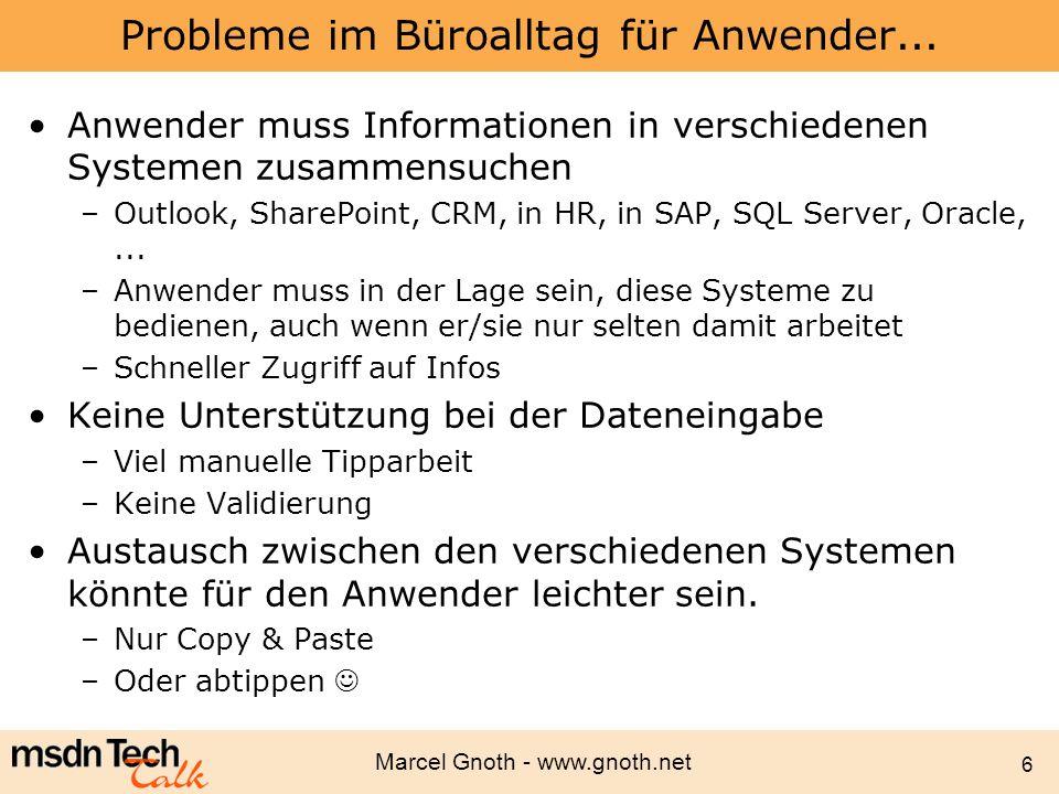 Marcel Gnoth - www.gnoth.net 6 Probleme im Büroalltag für Anwender... Anwender muss Informationen in verschiedenen Systemen zusammensuchen –Outlook, S
