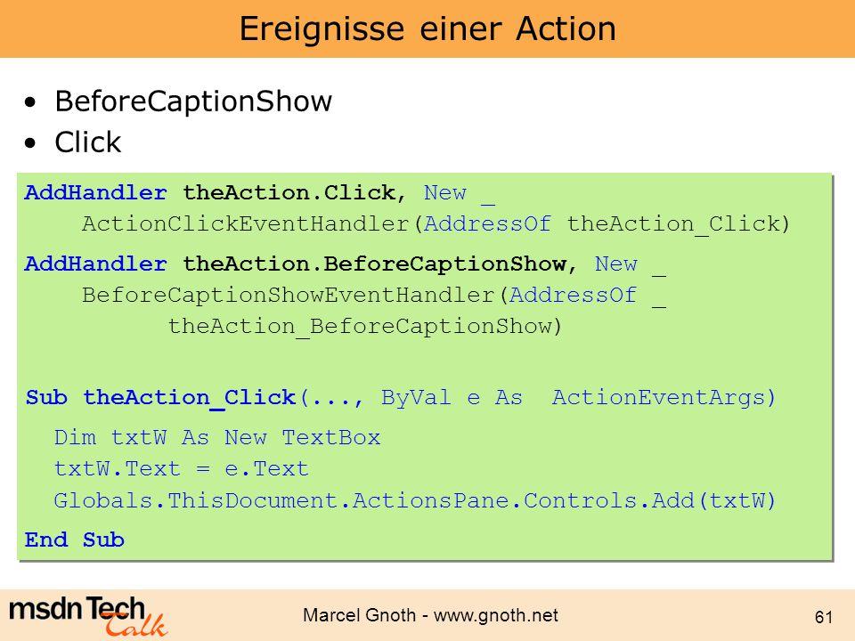 Marcel Gnoth - www.gnoth.net 61 Ereignisse einer Action BeforeCaptionShow Click AddHandler theAction.Click, New _ ActionClickEventHandler(AddressOf th