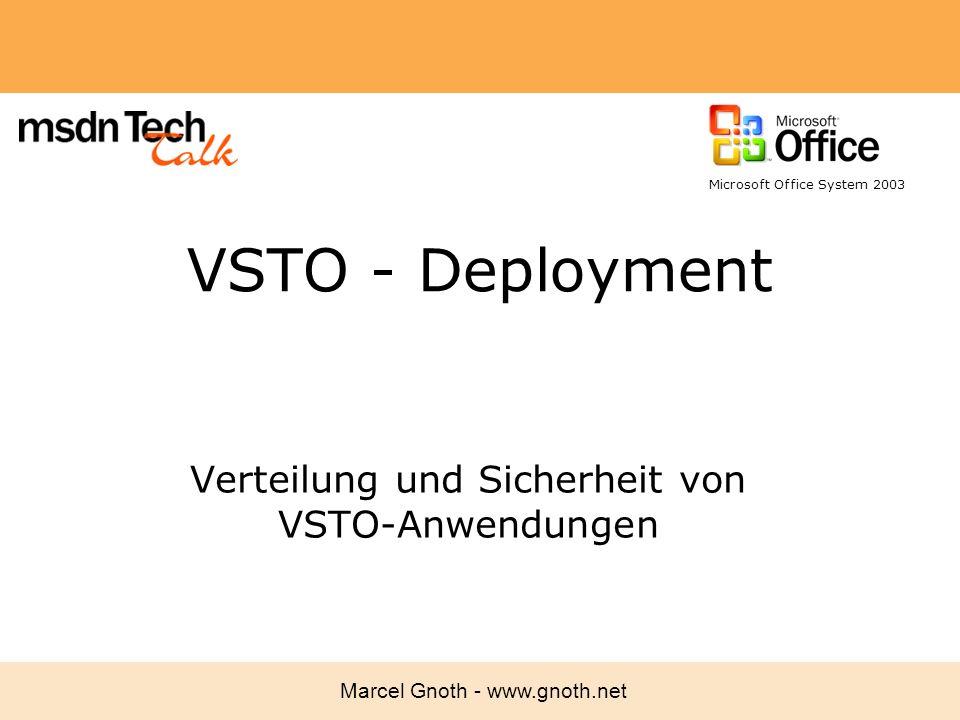 Marcel Gnoth - www.gnoth.net VSTO - Deployment Verteilung und Sicherheit von VSTO-Anwendungen Microsoft Office System 2003